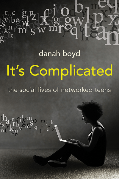danah boyd - It's Complicated